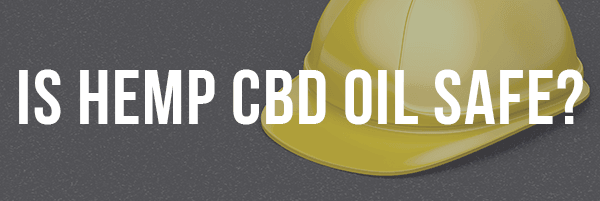 Is Hemp CBD Oil Safe?