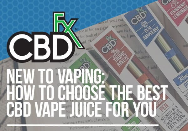 How to Choose the Best CBD Vape Juice for You