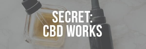 SECRET: CBD works